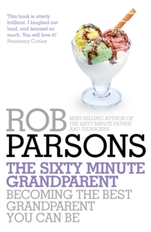 The Sixty Minute Grandparent : Becoming the Best Grandparent You Can be, Paperback Book