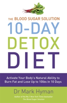 The Blood Sugar Solution 10-day Detox Diet : Activate Your Body's Natural Ability to Burn Fat and Lose Up to 10lbs in 10 Days, Paperback Book