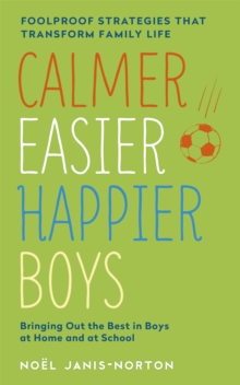Calmer, Easier, Happier Boys : The Revolutionary Programme That Transforms Family Life, Paperback Book