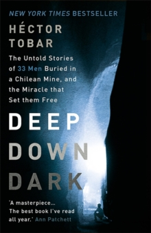 Deep Down Dark: The Untold Stories of 33 Men Buried in a Chilean Mine, and the Miracle That Set Them Free, Paperback Book
