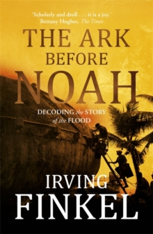 The Ark Before Noah: Decoding the Story of the Flood, Paperback Book