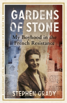 Gardens of Stone: My Boyhood in the French Resistance, Paperback Book