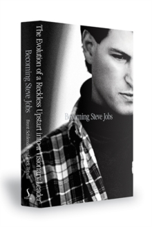 Becoming Steve Jobs : The Evolution of a Reckless Upstart into a Visionary Leader, Hardback Book