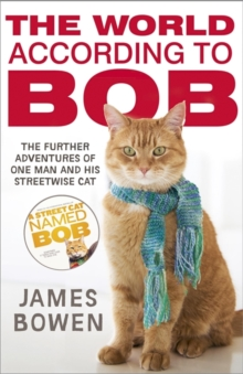 The World According to Bob : The further adventures of one man and his street-wise cat, Paperback Book