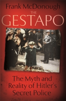 The Gestapo : The Myth and Reality of Hitler's Secret Police, Hardback Book