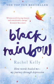 Black Rainbow : How Words Healed Me: My Journey Through Depression, Paperback Book