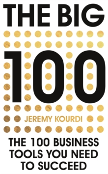 The Big 100 : The 100 Business Tools You Need To Succeed, Hardback Book