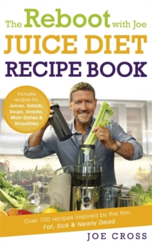 The Reboot with Joe Juice Diet Recipe Book: Over 100 Recipes Inspired by the Film 'Fat, Sick & Nearly Dead', Paperback Book
