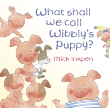 What Shall We Call Wibbly's Puppy?, Hardback Book