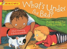 What's Under the Bed?: A Book About the Earth Beneath Us, Paperback Book