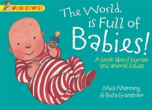 The World Is Full Of Babies: A book about human and animal babies, Paperback Book