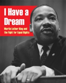 I Have a Dream: Martin Luther King and the Fight for Equal Rights, Paperback Book
