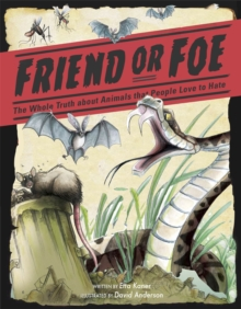 Friend or Foe? The Whole Truth About Animals That People Love to Hate, Hardback Book