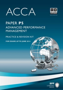 ACCA - P5 Advanced Performance Management : Revision Kit, Paperback Book