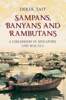 Sampans, Banyans and Rambutans : A Childhood in Singapore and Malaya, Paperback Book
