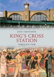 Kings Cross Station Through Time, Paperback Book