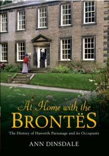 At Home with the Brontes : The History of Haworth Parsonage & Its Occupants, Paperback Book