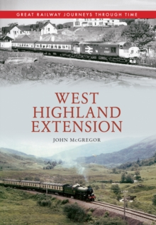 West Highland Extension Great Railway Journeys Through Time, Paperback Book