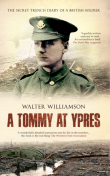 A Tommy at Ypres : Walter's War - the Diary and Letters of Walter Williamson, Paperback Book
