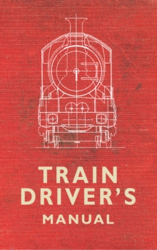 The Train Driver's Manual, Paperback Book