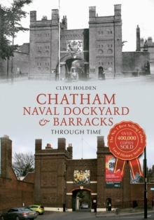 Chatham Naval Dockyard & Barracks Through Time, Paperback Book
