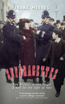 Suffragettes : How Britain's Women Fought & Died for the Right to Vote, Paperback Book