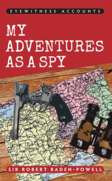Eyewitness Accounts My Adventures as a Spy, Paperback Book