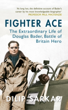 Fighter Ace : The Extraordinary Life of Douglas Bader, Battle of Britain Hero, Paperback Book