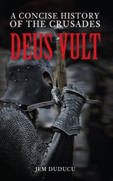 Deus Vult : A Concise History of the Crusades, Paperback Book