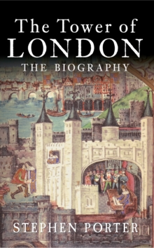 The Tower of London : The Biography, Paperback Book