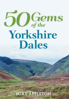 50 Gems of the Yorkshire Dales : The History & Heritage of the Most Iconic Places, Paperback Book
