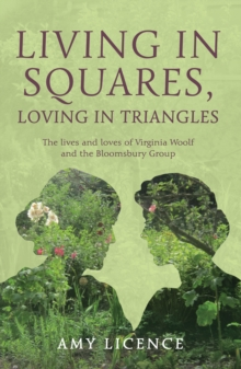 Living in Squares, Loving in Triangles : The Lives and Loves of Viginia Woolf and the Bloomsbury Group, Hardback Book