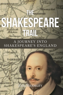 The Shakespeare Trail : A Journey into Shakespeare's England, Hardback Book