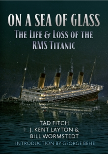 On a Sea of Glass : The Life & Loss of the RMS Titanic, Paperback Book