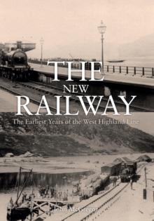 The New Railway : The Earliest Years of the West Highland Line, Paperback Book