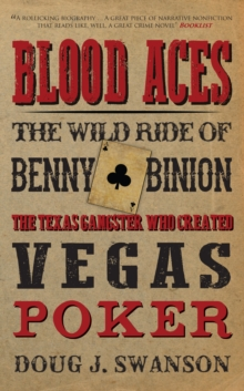 Blood Aces : The Wild Ride of Benny Binion, The Texas Gangster Who Created Vegas Poker, Paperback Book