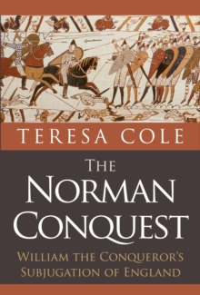 The Norman Conquest : William the Conqueror's Subjugation of England, Hardback Book