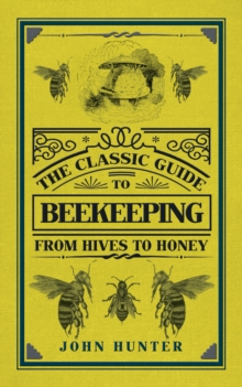 The Classic Guide to Beekeeping : From Hives to Honey, Hardback Book