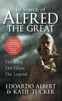 In Search of Alfred the Great : The King, The Grave, The Legend, Paperback Book