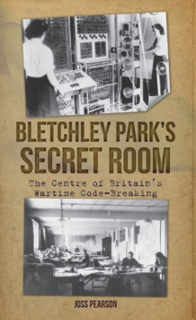 Bletchley Park's Secret Room : The Centre of Britain's Wartime Code-Breaking, Paperback Book