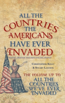 All the Countries the Americans Have Ever Invaded : Making Friends and Influencing People?, Paperback Book