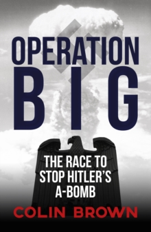 Operation Big : The Race to Stop Hitler's A-Bomb, Hardback Book