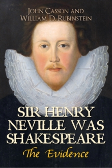 Sir Henry Neville Was Shakespeare : The Evidence, Paperback Book