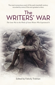 The Writers' War : World War I in the Words of Great Writers Who Experienced It, Paperback Book
