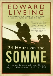 24 Hours on the Somme : My Experiences of the First Day of the Somme 1 July 1916, Paperback Book