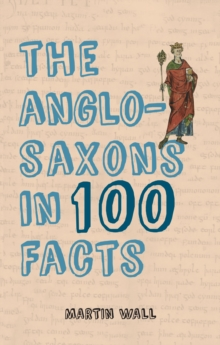 The Anglo-Saxons in 100 Facts, Paperback Book