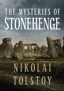 The Mysteries of Stonehenge : Myth and Ritual at the Sacred Centre, Hardback Book