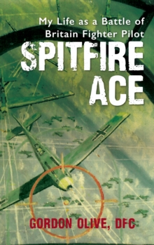 Spitfire Ace : My Life as a Battle of Britain Fighter Pilot, Paperback Book