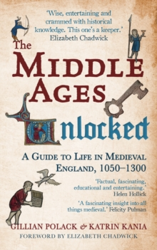 The Middle Ages Unlocked : A Guide to Life in Medieval England, 1050-1300, Paperback Book