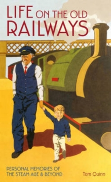Life on the Old Railways : Personal Memories of the Steam Age & Beyond, Hardback Book